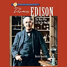 Sterling Biographies: Thomas Edison: The Man Who Lit Up the World (       UNABRIDGED) by Martin Woodside Narrated by Kevin Pariseau