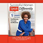 Successful Women Speak Differently: 9 Habits That Build Confidence, Courage, and Influence | Valorie Burton