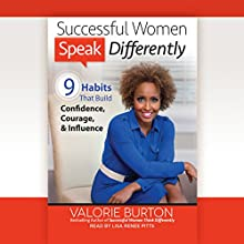 Successful Women Speak Differently: 9 Habits That Build Confidence, Courage, and Influence Audiobook by Valorie Burton Narrated by Lisa Renee Pitts