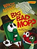 img - for Who's Afraid of the Big Bad Mop?: A Lesson in Handling Fear (VeggieTales (Big Idea)) book / textbook / text book