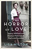 img - for The Horror of Love: Nancy Mitford and Gaston Palewski in Paris and London by Lisa Hilton (21-Jun-2012) Paperback book / textbook / text book