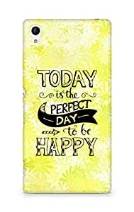 AMEZ today is the perfect day to be happy Back Cover For Sony Xperia Z4