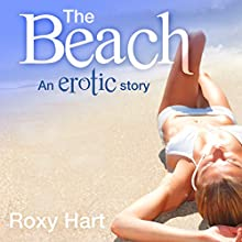 The Beach: An Erotic Short Story Audiobook by Roxy Hart Narrated by Xanthia Bloom