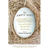 The Empty Nest: 31 Parents Tell the Truth About Relationships, Love and Freedom After the Kids Fly the Coop ~ Karen Stabiner