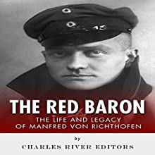 The Red Baron: The Life and Legacy of Manfred von Richthofen (       UNABRIDGED) by Charles River Editors Narrated by Jem Matzan