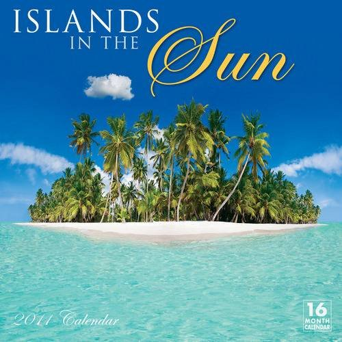 Islands in the Sun 2011 Wall Calendar