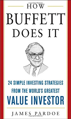 How Buffett Does It: 24 Simple Investing Strategies from the World's Greatest Value Investor