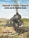 Railroads of Arizona, Vol. 6: Jerome and the Northern Roads