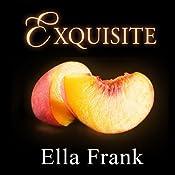 Exquisite: Exquisite, Book 1 | [Ella Frank]