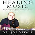 Healing Music Audiobook by Joe Vitale Narrated by Joe Vitale