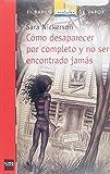 img - for Como desaparecer por completo y no ser encontrado jamas / How to disappear completely and never be found (El Barco De Vapor) (Spanish Edition) by Sara Nickerson (2006-05-09) book / textbook / text book