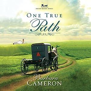 One True Path: Amish Roads, Book 3 Hörbuch von Barbara Cameron Gesprochen von: Coleen Marlo