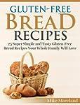 Gluten-Free Bread Recipes: 25 Super S...