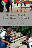 img - for Dinosaurs Should Have Gone To School book / textbook / text book