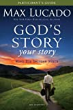 God's Story, Your Story Participant's Guide: When His Becomes Yours (Story, The) (0310889871) by Lucado, Max