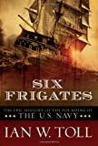 img - for Six Frigates: The Epic History of the Founding of the U.S. Navy book / textbook / text book