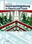 Innenraumbegr�nung in Theorie und Praxis