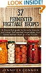 37 Fermented Vegetable Recipes: A fla...