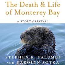 The Death and Life of Monterey Bay: A Story of Revival (       UNABRIDGED) by Stephen R. Palumbi, Carolyn Sotka Narrated by John Gregory St. John