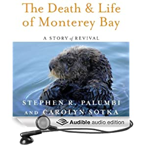 The Death and Life of Monterey Bay: A Story of Revival (Unabridged)