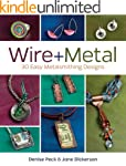 Wire + Metal: 30 Easy Metalsmithing D...