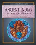 img - for Ancient India's Myths and Beliefs (World Mythologies (Rosen)) book / textbook / text book