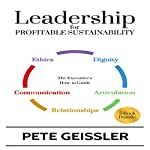 Leadership for Profitable Sustainability: The Executive's How-to Guide | Pete Geissler