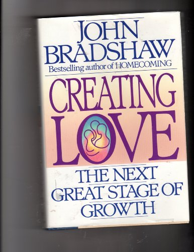 Creating Love: The Next Great Stage of Growth, Bradshaw, John