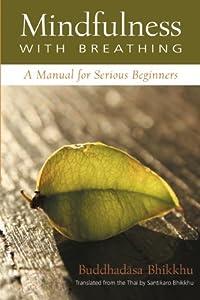 Mindfulness With Breathing : A Manual for Serious Beginners [Paperback] — by Ajahn Buddhadasa Bhikkhu (Author), Phra Thepwisutthimethi (Author), Santikaro Bhikkhu (Author), Larry Rosenberg (Author)