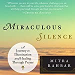 Miraculous Silence: A Journey to Illumination and Healing Through Prayer | Mitra Rahbar