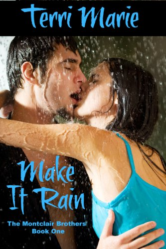 Make it Rain (The Montclair Brothers) by Terri Marie