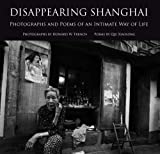 Disappearing Shanghai: Photographs and Poems of an Intimate Way of Life (1931907811) by Howard W. French