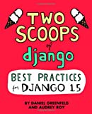 Two Scoops of Django: Best Practices For Django 1.5