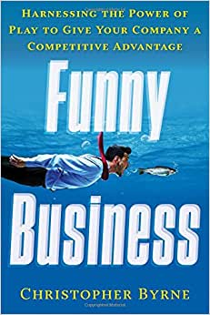 Funny Business: Harnessing The Power Of Play To Give Your Company A Competitive Advantage