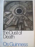 The Dust of Death: A Critique of the Establishment and the Counter Culture and the Proposal for a Third Way (0877849110) by Guinness, Os