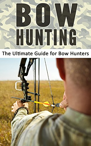 Bow Hunting: The Ultimate Guide for Bow Hunters - eBookLister