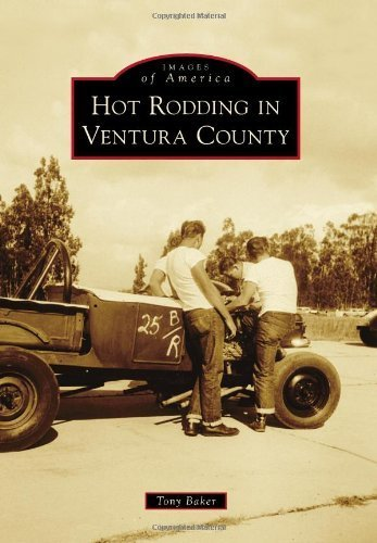 Hot Rodding in Ventura County (Images of America) by Tony Baker (2013-05-13)