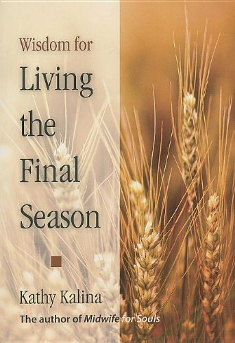 Wisdom for Living the Final Season, Kathy Kalina