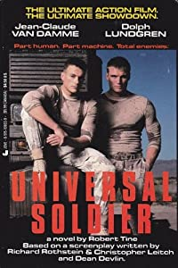 Universal Soldier: A Novel by Robert Tine, Dean Devlin, Christopher Leitch and Richard Rothstein