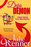 Deja Demon: The Days and Nights of a Demon-Hunting Soccer Mom (Book 4)