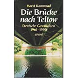 Die Brcke nach Teltow. Deutsche Geschichten 1961 - 1990von &#34;Horst Kammrad&#34;