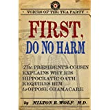 First, Do No Harm: The President's Cousin Explains Why His Hippocratic Oath Requires Him to Oppose ObamaCare (Voices of the Tea Party)