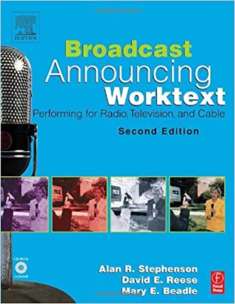 Broadcast Announcing Worktext: Performing for Radio, Television, and Cable written by Alan R. Stephenson