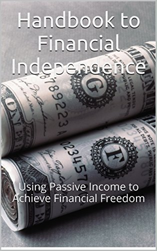 Handbook to Financial Independence: Using Passive Income to Achieve Financial Freedom