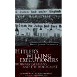 Hitler's Willing Executioners: Ordinary Germans and the Holocaustby Daniel Jonah Goldhagen