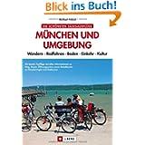 München und Umgebung: Radfahren und Wandern, Essen und Kultur. Freizeit-Tipps und Ausflüge mit Radtouren, Wanderungen...