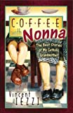 Coffee With Nonna: The Best Stories of My Catholic Grandmother by Vincent Iezzi