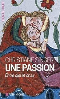 Une passion : Entre ciel et chair par Christiane Singer
