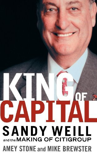 by-amey-stone-king-of-capital-sandy-weill-and-the-making-of-citigroup-1st-first-edition