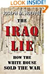 The Iraq Lie: How the White House Sol...